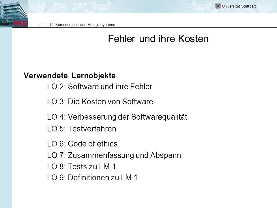 Universität Stuttgart Institut für Kernenergetik und Energiesysteme Fehler und ihre Kosten Verwendete Lernobjekte LO 2: Software und ihre Fehler LO 3: