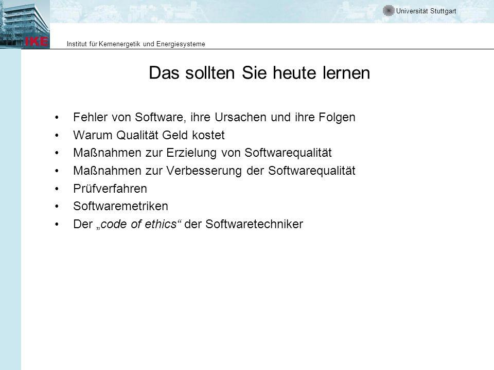 Universität Stuttgart Institut für Kernenergetik und Energiesysteme Das sollten Sie heute lernen Fehler von Software, ihre Ursachen und ihre Folgen Wa