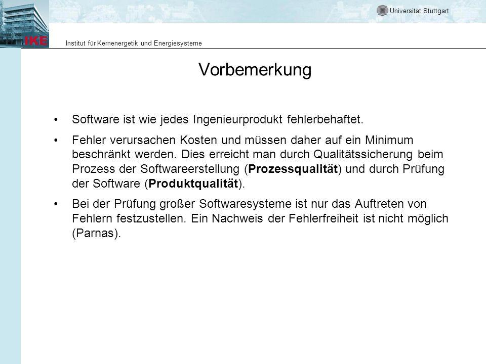 Universität Stuttgart Institut für Kernenergetik und Energiesysteme Vorbemerkung Software ist wie jedes Ingenieurprodukt fehlerbehaftet. Fehler verurs