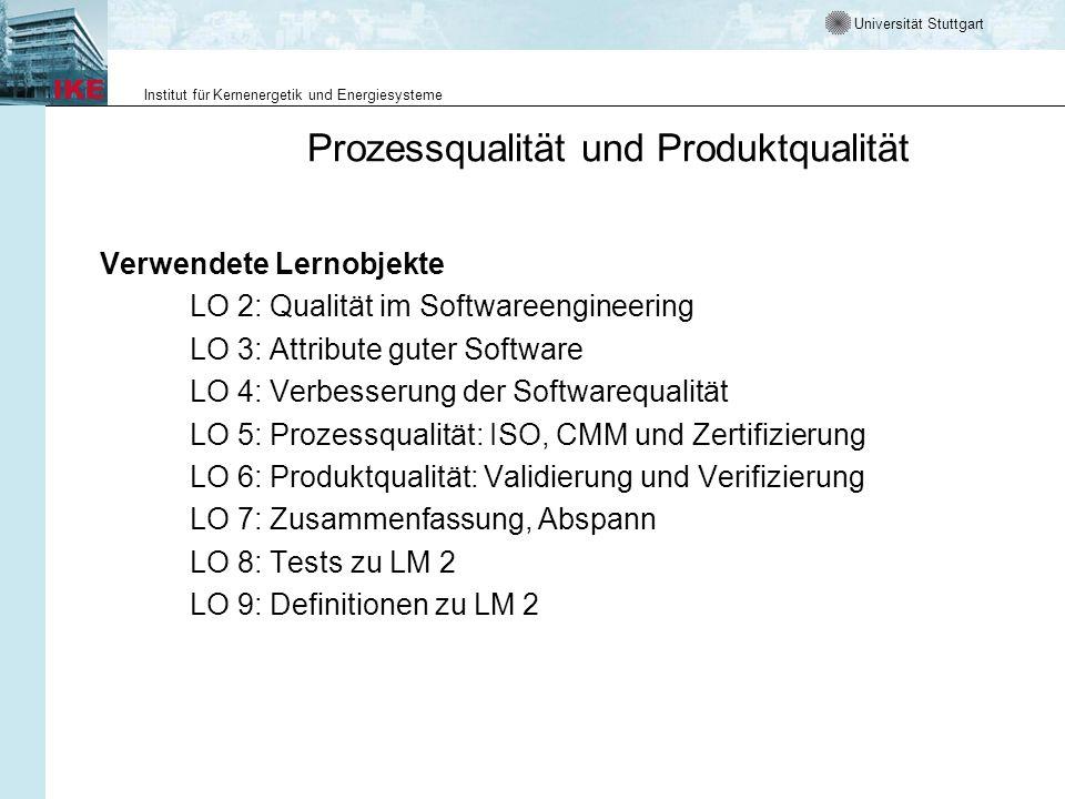 Universität Stuttgart Institut für Kernenergetik und Energiesysteme Prozessqualität und Produktqualität Verwendete Lernobjekte LO 2: Qualität im Softw