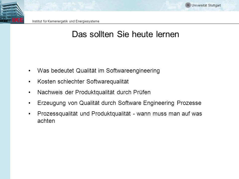 Universität Stuttgart Institut für Kernenergetik und Energiesysteme Das sollten Sie heute lernen Was bedeutet Qualität im Softwareengineering Kosten s