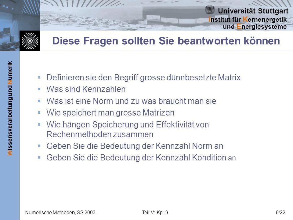 Universität Stuttgart Wissensverarbeitung und Numerik I nstitut für K ernenergetik und E nergiesysteme Numerische Methoden, SS 2003Teil V: Kp. 99/22 D