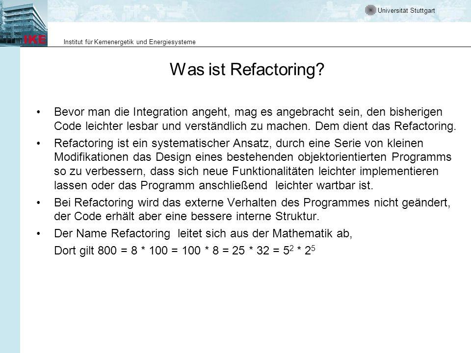 Universität Stuttgart Institut für Kernenergetik und Energiesysteme Was ist Refactoring? Bevor man die Integration angeht, mag es angebracht sein, den