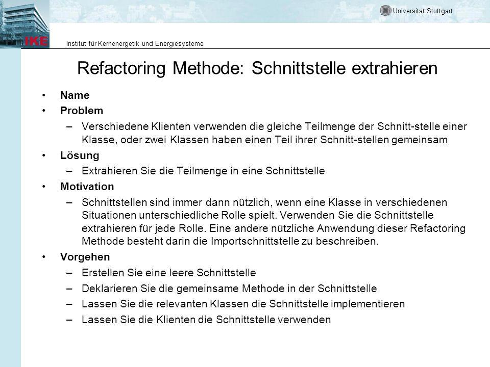 Universität Stuttgart Institut für Kernenergetik und Energiesysteme Refactoring Methode: Schnittstelle extrahieren Name Problem –Verschiedene Klienten