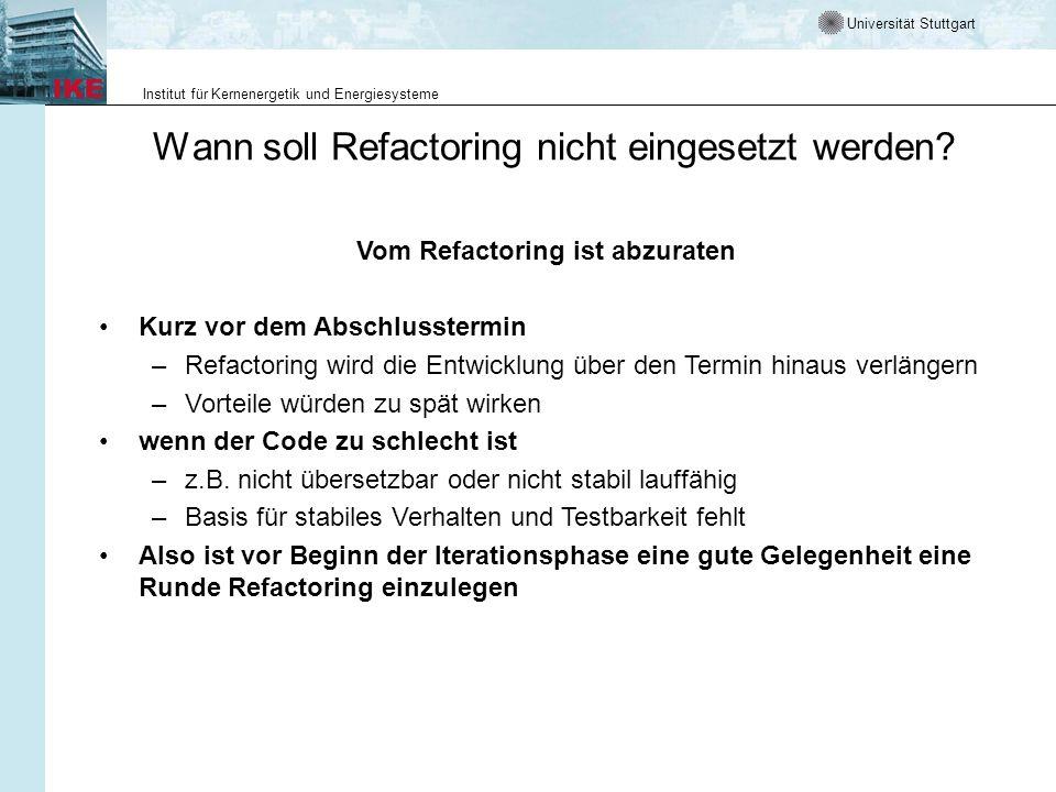 Universität Stuttgart Institut für Kernenergetik und Energiesysteme Wann soll Refactoring nicht eingesetzt werden? Vom Refactoring ist abzuraten Kurz