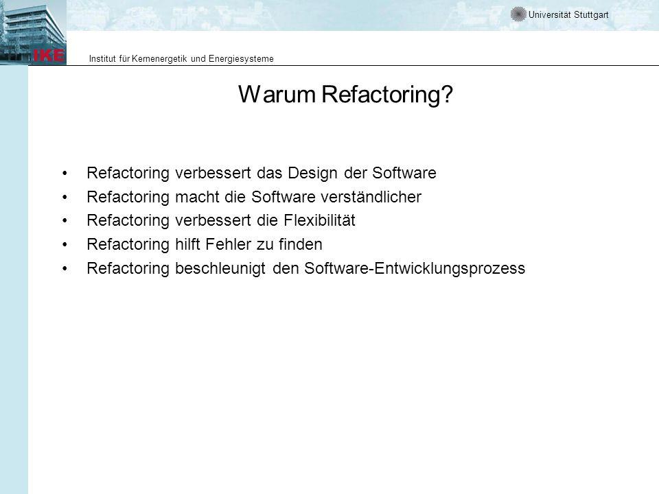 Universität Stuttgart Institut für Kernenergetik und Energiesysteme Warum Refactoring? Refactoring verbessert das Design der Software Refactoring mach
