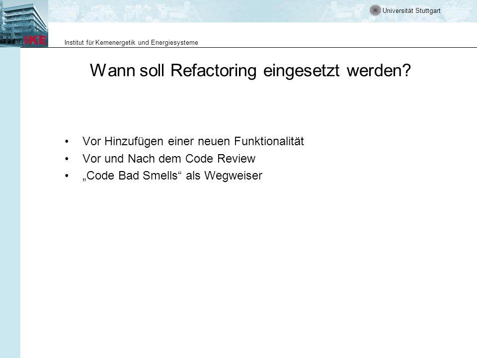 Universität Stuttgart Institut für Kernenergetik und Energiesysteme Wann soll Refactoring eingesetzt werden? Vor Hinzufügen einer neuen Funktionalität