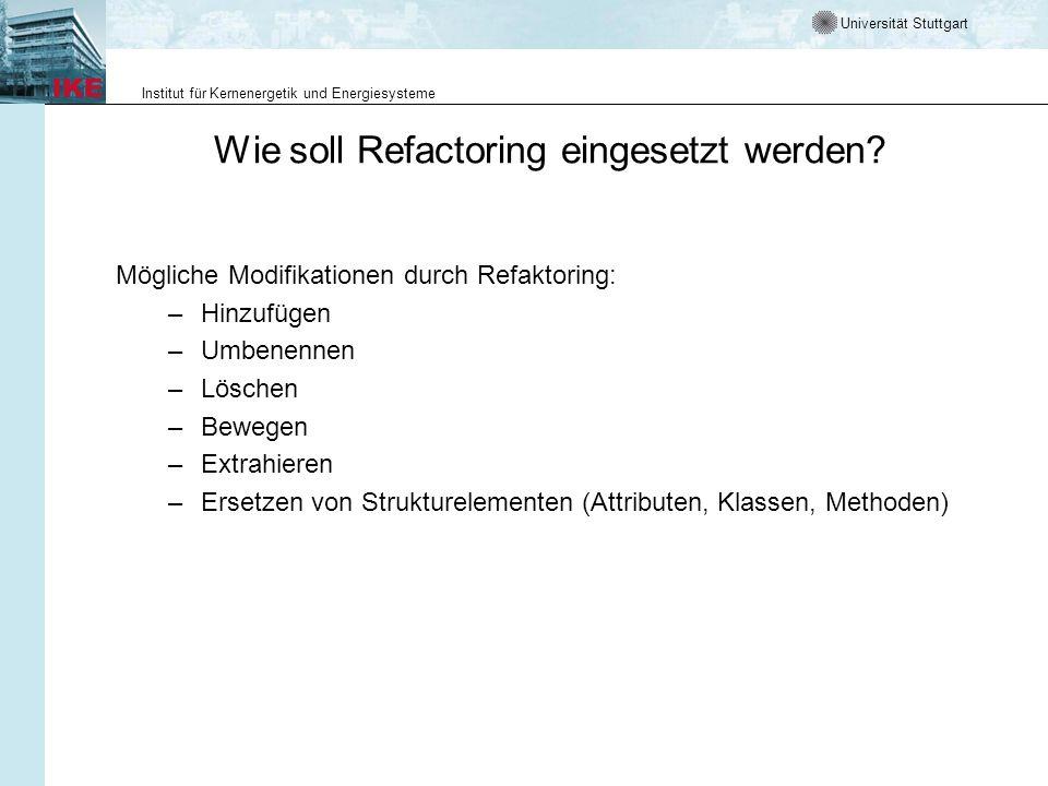 Universität Stuttgart Institut für Kernenergetik und Energiesysteme Wie soll Refactoring eingesetzt werden? Mögliche Modifikationen durch Refaktoring: