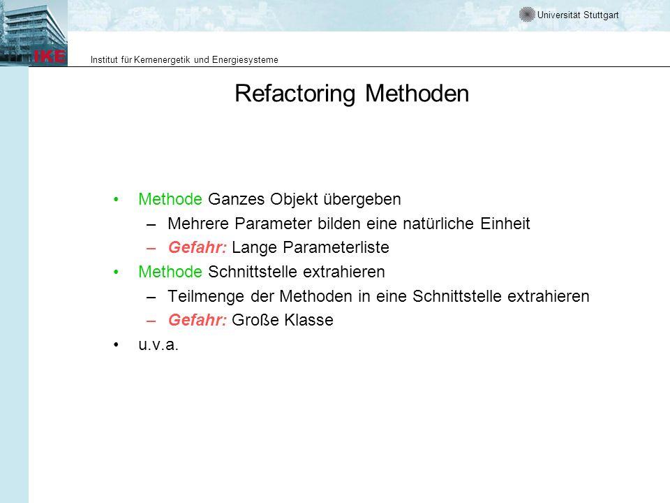 Universität Stuttgart Institut für Kernenergetik und Energiesysteme Refactoring Methoden Methode Ganzes Objekt übergeben –Mehrere Parameter bilden ein