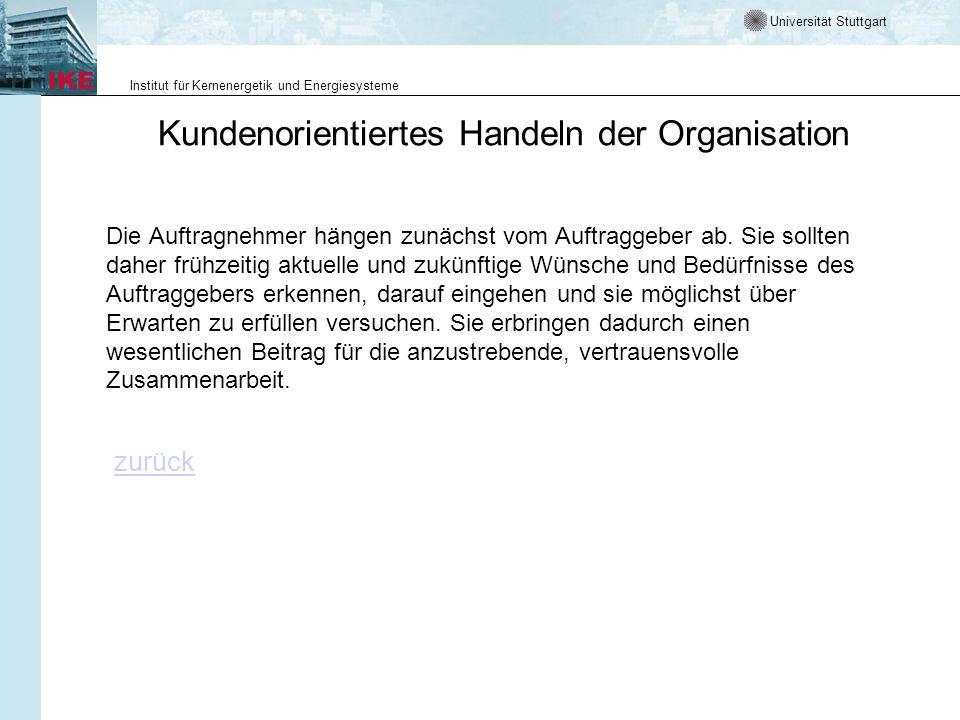 Universität Stuttgart Institut für Kernenergetik und Energiesysteme Kundenorientiertes Handeln der Organisation Die Auftragnehmer hängen zunächst vom Auftraggeber ab.