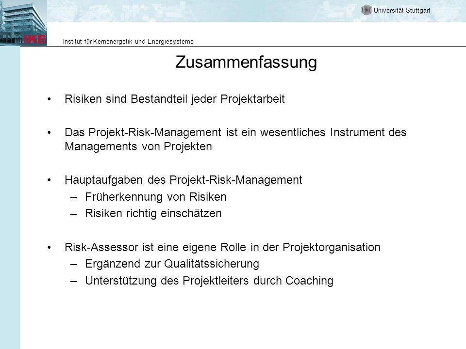 Universität Stuttgart Institut für Kernenergetik und Energiesysteme Zusammenfassung Risiken sind Bestandteil jeder Projektarbeit Das Projekt-Risk-Mana