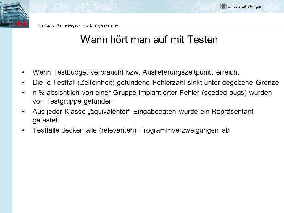 Universität Stuttgart Institut für Kernenergetik und Energiesysteme Wann hört man auf mit Testen Wenn Testbudget verbraucht bzw. Auslieferungszeitpunk
