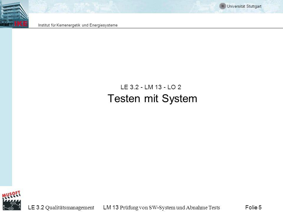 Universität Stuttgart Institut für Kernenergetik und Energiesysteme LE 3.2 Qualitätsmanagement Folie 36LM 13 Prüfung von SW-System und Abnahme Tests LE 3.2 - LM 13 - LO 6 Zusammenfassung und Abspann