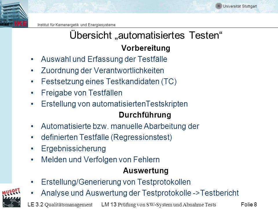 Universität Stuttgart Institut für Kernenergetik und Energiesysteme LE 3.2 Qualitätsmanagement Folie 19LM 13 Prüfung von SW-System und Abnahme Tests LE 3.2 - LM 13 - LO 3 Systemtests