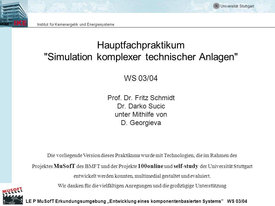 Universität Stuttgart Institut für Kernenergetik und Energiesysteme LE P MuSofT Erkundungsumgebung Entwicklung eines komponentenbasierten Systems WS 03/04 Ansprechpartner Vorlesung:Praktikum und Übungen: Prof.