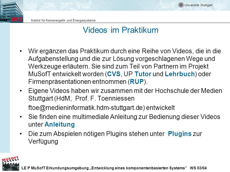Universität Stuttgart Institut für Kernenergetik und Energiesysteme LE P MuSofT Erkundungsumgebung Entwicklung eines komponentenbasierten Systems WS 03/04 Video zum Einsetzen des RUP Zum Arbeiten mit dem RUP gibt es ein Video.
