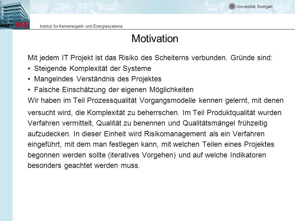 Universität Stuttgart Institut für Kernenergetik und Energiesysteme Motivation Mit jedem IT Projekt ist das Risiko des Scheiterns verbunden. Gründe si
