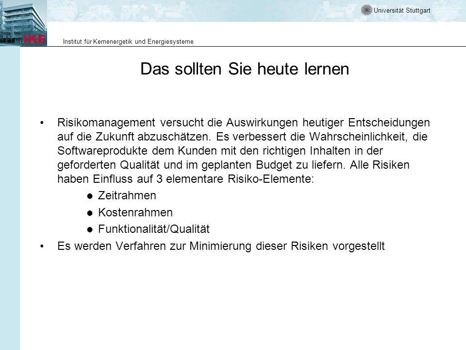 Universität Stuttgart Institut für Kernenergetik und Energiesysteme Das sollten Sie heute lernen Risikomanagement versucht die Auswirkungen heutiger E