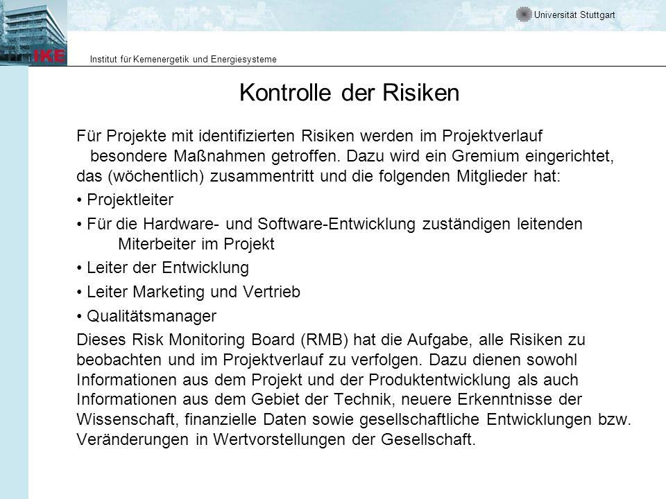 Universität Stuttgart Institut für Kernenergetik und Energiesysteme Kontrolle der Risiken Für Projekte mit identifizierten Risiken werden im Projektve