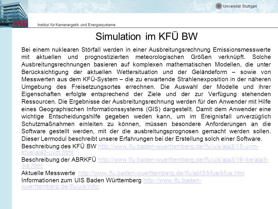 Universität Stuttgart Institut für Kernenergetik und Energiesysteme Simulation im Notfallschutz Ziel der Simulation ist es, vorherzusagen, wie sich radioaktive Emmissionen ausbreiten und welcher Belastung die Bevölkerung dadurch ausgesetzt wird.