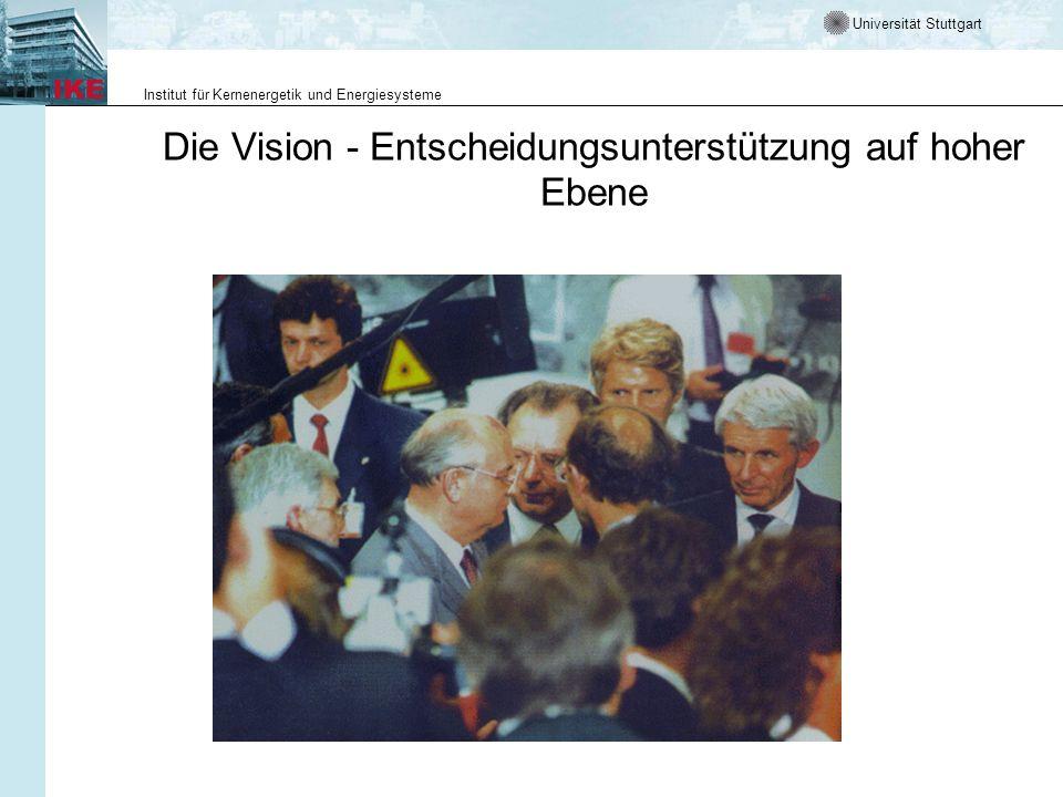 Universität Stuttgart Institut für Kernenergetik und Energiesysteme Die Vision - Entscheidungsunterstützung auf hoher Ebene