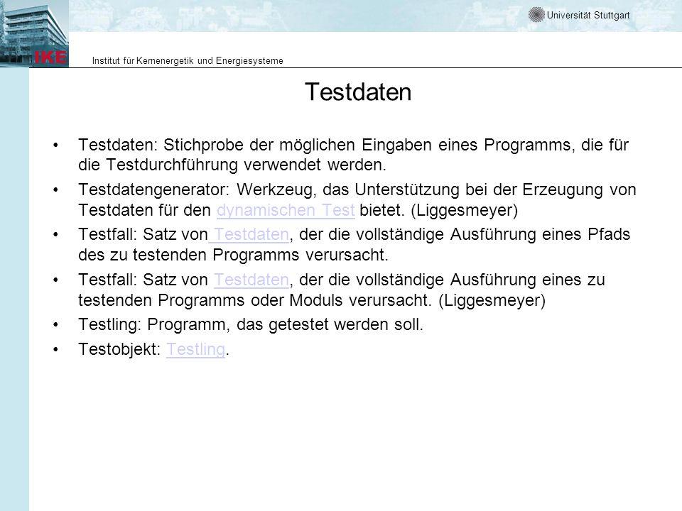 Universität Stuttgart Institut für Kernenergetik und Energiesysteme Testdaten Testdaten: Stichprobe der möglichen Eingaben eines Programms, die für di