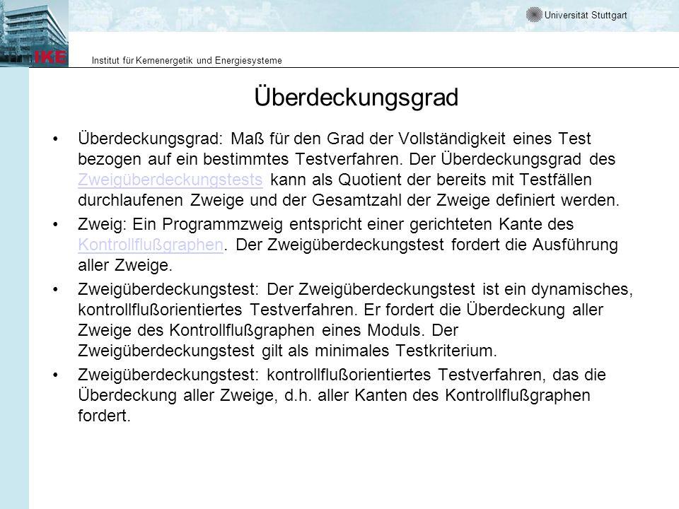 Universität Stuttgart Institut für Kernenergetik und Energiesysteme Überdeckungsgrad Überdeckungsgrad: Maß für den Grad der Vollständigkeit eines Test