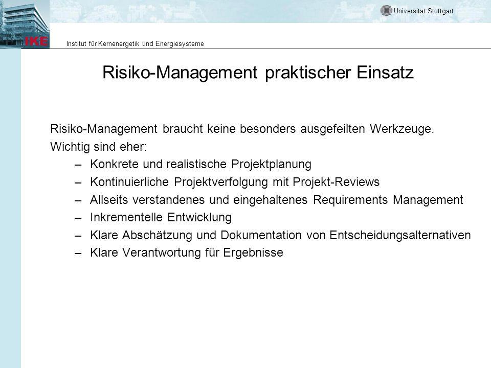 Universität Stuttgart Institut für Kernenergetik und Energiesysteme Risiko-Management praktischer Einsatz Risiko-Management braucht keine besonders ausgefeilten Werkzeuge.