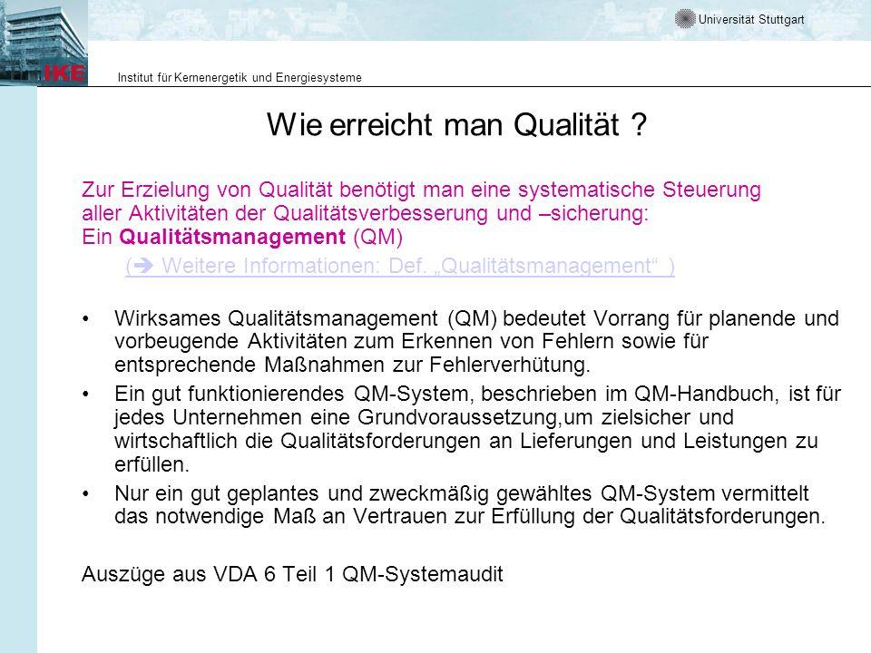 Universität Stuttgart Institut für Kernenergetik und Energiesysteme Wie erreicht man Qualität ? Zur Erzielung von Qualität benötigt man eine systemati