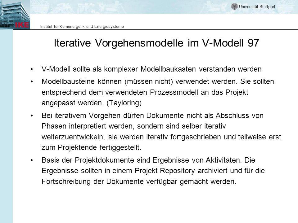 Universität Stuttgart Institut für Kernenergetik und Energiesysteme Iterative Vorgehensmodelle im V-Modell 97 V-Modell sollte als komplexer Modellbaukasten verstanden werden Modellbausteine können (müssen nicht) verwendet werden.