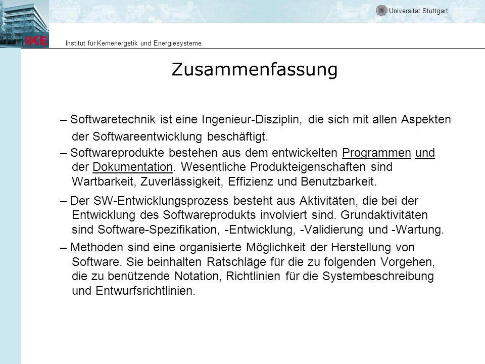 Universität Stuttgart Institut für Kernenergetik und Energiesysteme Zusammenfassung – Softwaretechnik ist eine Ingenieur-Disziplin, die sich mit allen Aspekten der Softwareentwicklung beschäftigt.