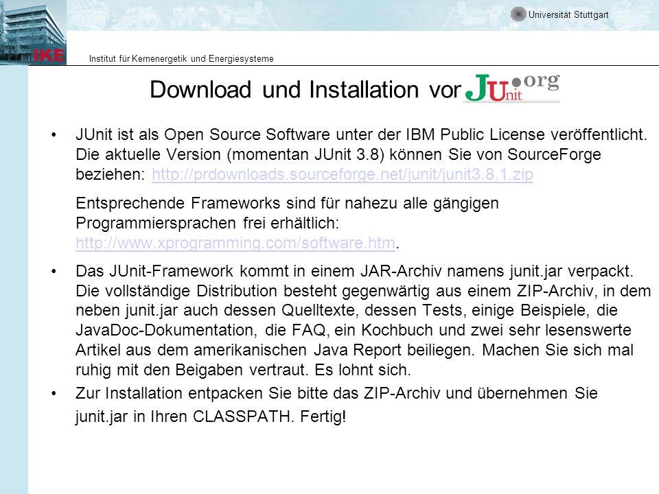 Universität Stuttgart Institut für Kernenergetik und Energiesysteme Download und Installation von JUnit ist als Open Source Software unter der IBM Pub