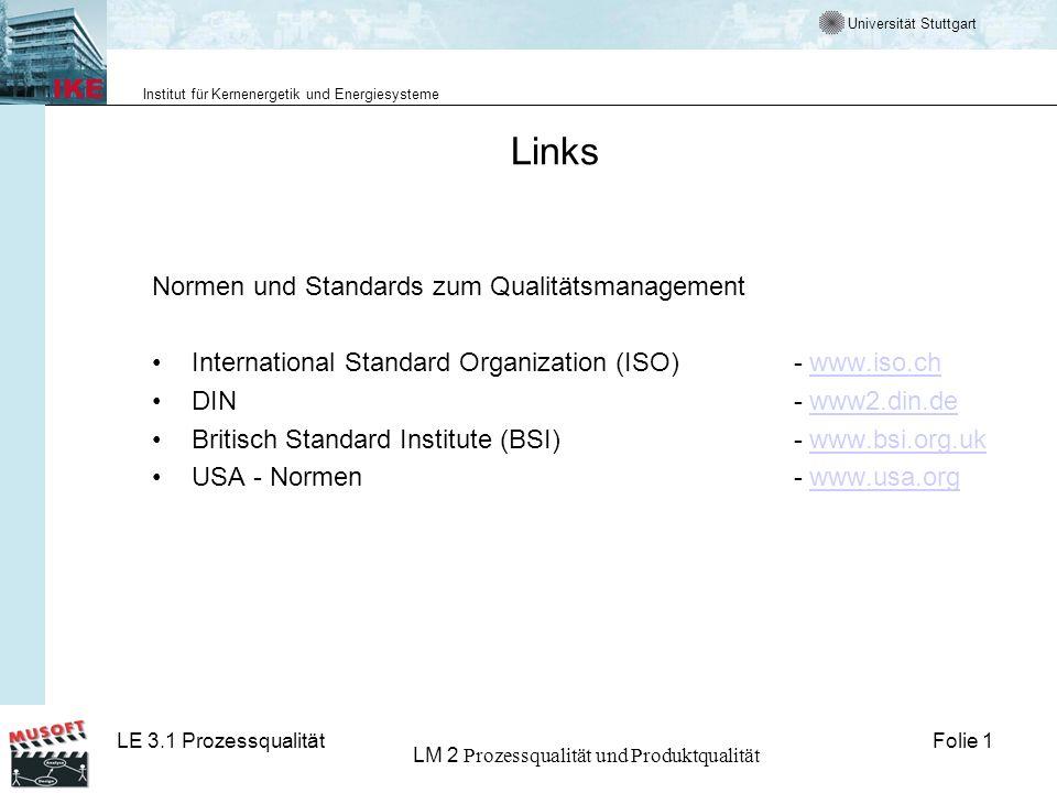Universität Stuttgart Institut für Kernenergetik und Energiesysteme Folie 1LE 3.1 Prozessqualität LM 2 Prozessqualität und Produktqualität Links Norme