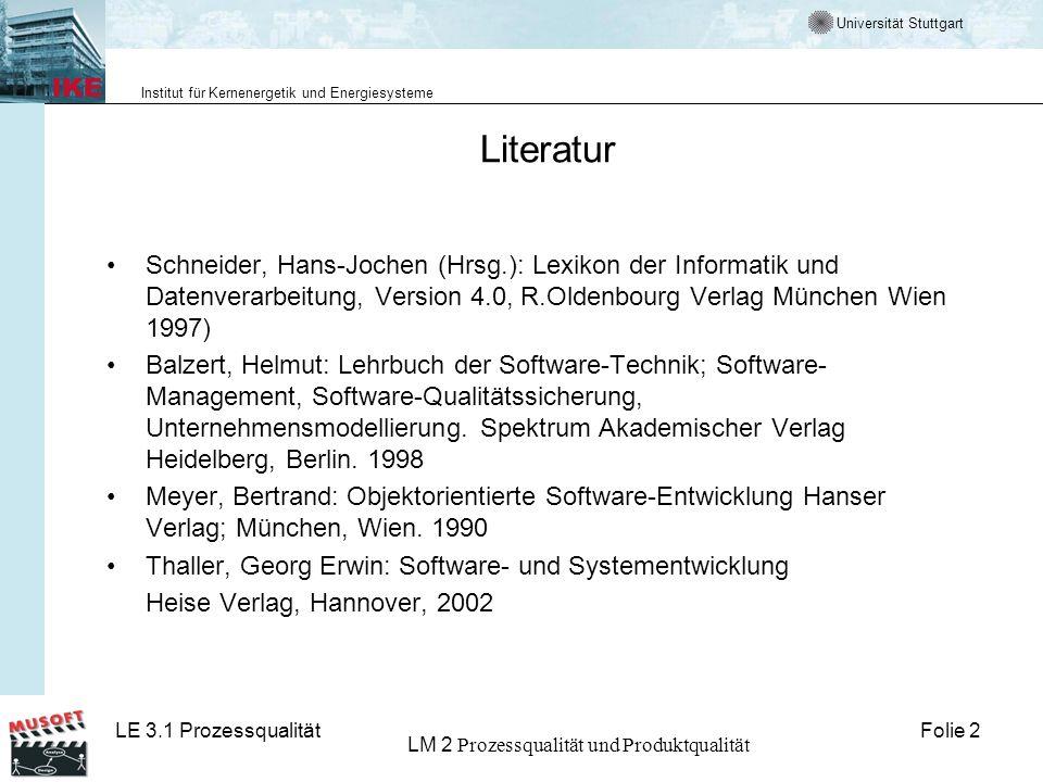 Universität Stuttgart Institut für Kernenergetik und Energiesysteme Folie 2LE 3.1 Prozessqualität LM 2 Prozessqualität und Produktqualität Literatur S