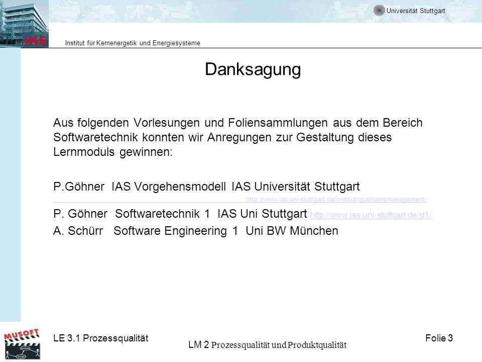 Universität Stuttgart Institut für Kernenergetik und Energiesysteme Folie 3LE 3.1 Prozessqualität LM 2 Prozessqualität und Produktqualität Danksagung