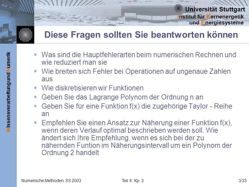 Universität Stuttgart Wissensverarbeitung und Numerik I nstitut für K ernenergetik und E nergiesysteme Numerische Methoden, SS 2003 Teil II: Kp. 33/33