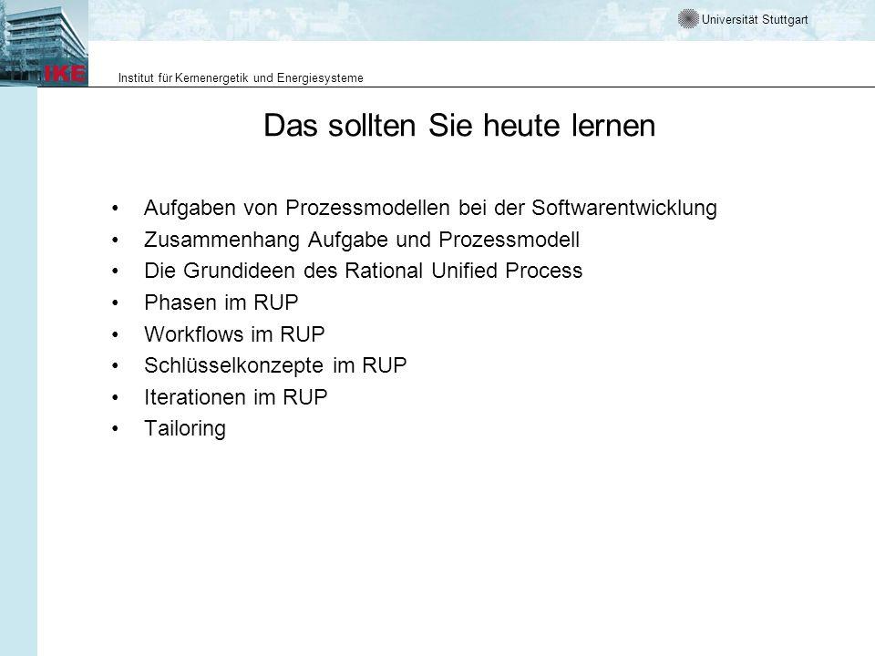 Universität Stuttgart Institut für Kernenergetik und Energiesysteme Das sollten Sie heute lernen Aufgaben von Prozessmodellen bei der Softwarentwicklu