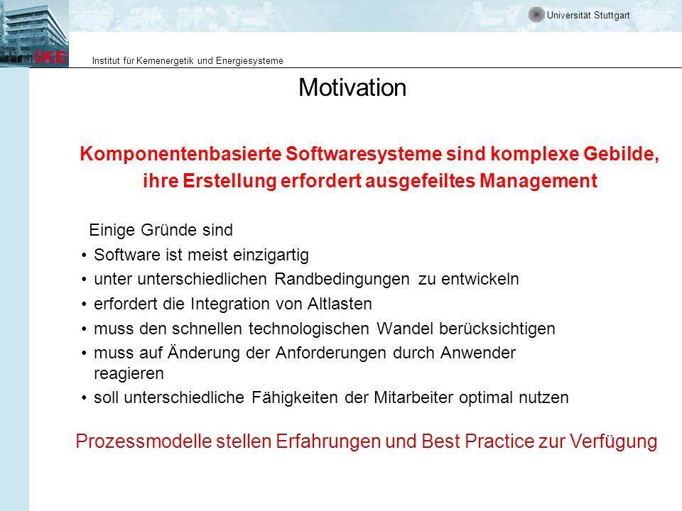 Universität Stuttgart Institut für Kernenergetik und Energiesysteme Motivation Komponentenbasierte Softwaresysteme sind komplexe Gebilde, ihre Erstell