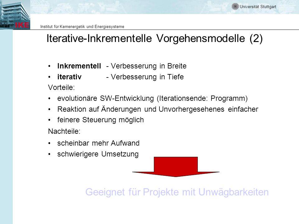 Universität Stuttgart Institut für Kernenergetik und Energiesysteme Iterative-Inkrementelle Vorgehensmodelle (2) Geeignet für Projekte mit Unwägbarkei