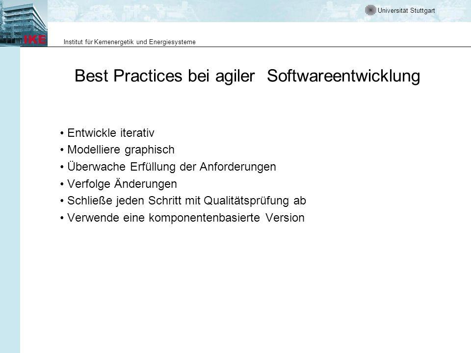 Universität Stuttgart Institut für Kernenergetik und Energiesysteme Best Practices bei agiler Softwareentwicklung Entwickle iterativ Modelliere graphi