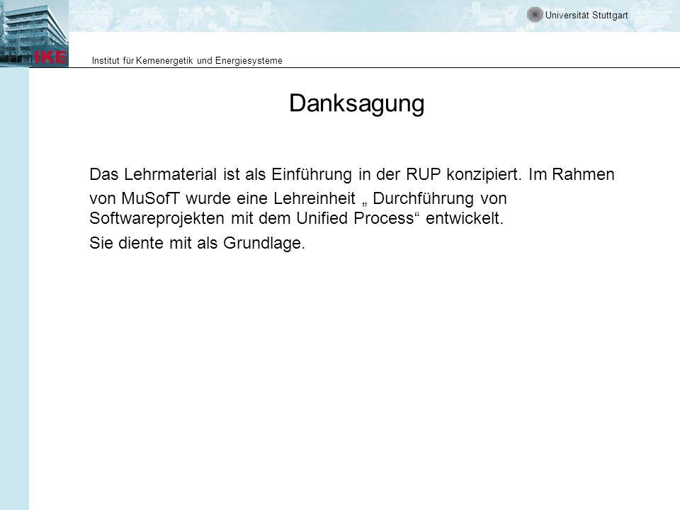 Universität Stuttgart Institut für Kernenergetik und Energiesysteme Danksagung Das Lehrmaterial ist als Einführung in der RUP konzipiert. Im Rahmen vo
