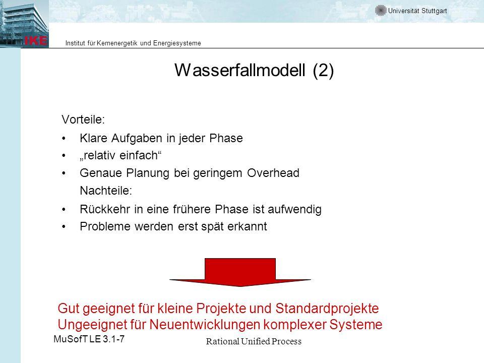 Universität Stuttgart Institut für Kernenergetik und Energiesysteme MuSofT LE 3.1-7 Rational Unified Process Weitere Prozessmodelle - Definitionen Spiralmodell Eine Softwareentwicklung durchläuft mehrmals einen aus vier Schritten bestehenden Zyklus mit dem Ziel, frühzeitig Risiken zu erkennen und zu vermeiden.