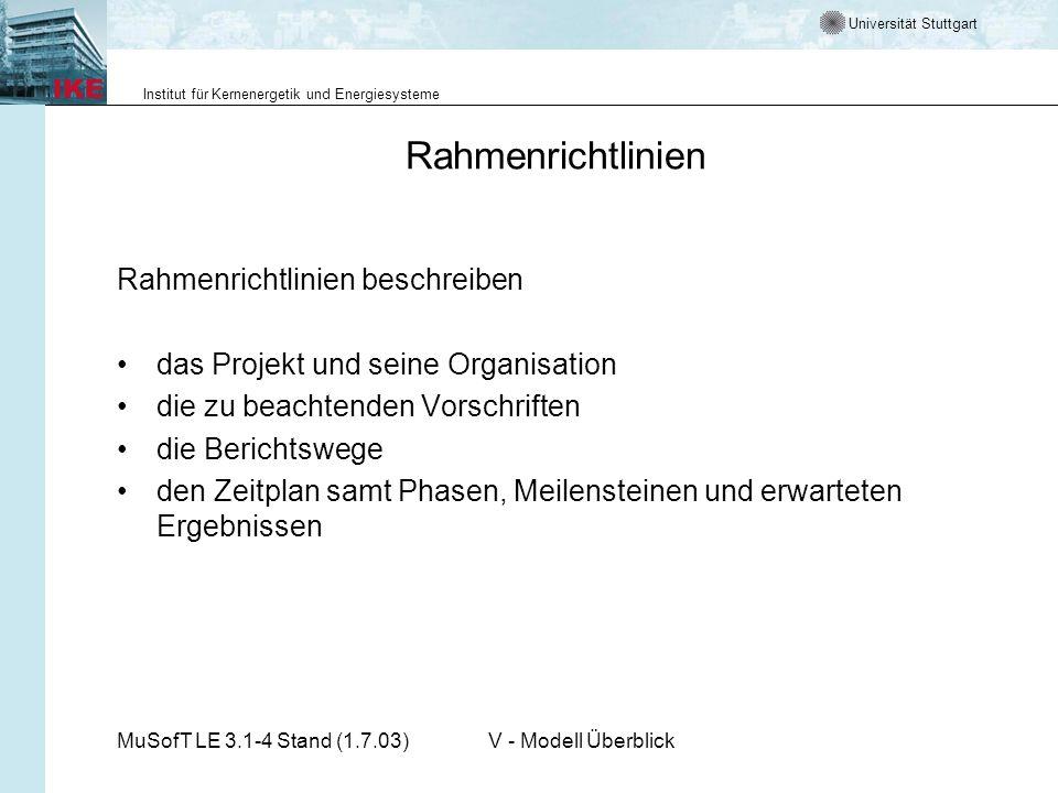 Universität Stuttgart Institut für Kernenergetik und Energiesysteme MuSofT LE 3.1-4 Stand (1.7.03)V - Modell Überblick Rahmenrichtlinien Rahmenrichtli