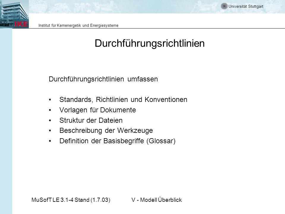 Universität Stuttgart Institut für Kernenergetik und Energiesysteme MuSofT LE 3.1-4 Stand (1.7.03)V - Modell Überblick Durchführungsrichtlinien Durchf