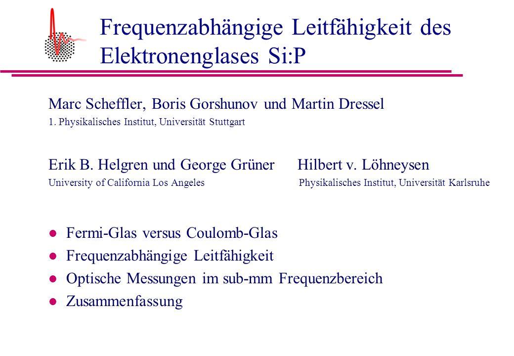 Frequenzabhängige Leitfähigkeit des Elektronenglases Si:P Marc Scheffler, Boris Gorshunov und Martin Dressel 1.