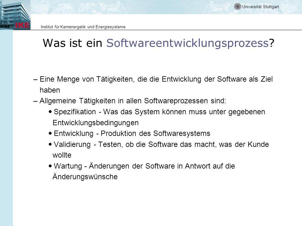 Universität Stuttgart Institut für Kernenergetik und Energiesysteme Was ist ein Softwareentwicklungsprozess? – Eine Menge von Tätigkeiten, die die Ent