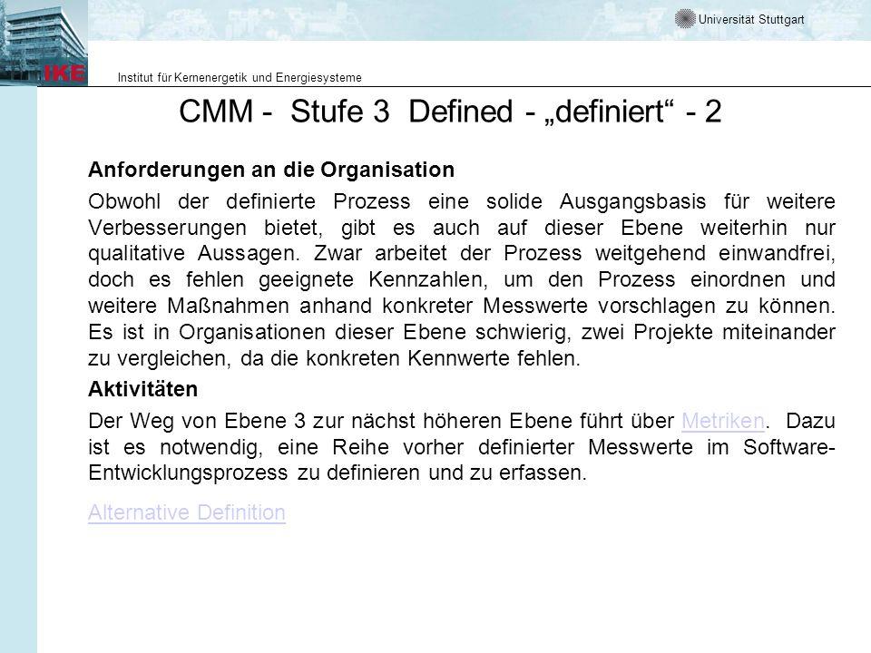 Universität Stuttgart Institut für Kernenergetik und Energiesysteme CMM - Stufe 3 Defined - definiert - 2 Anforderungen an die Organisation Obwohl der