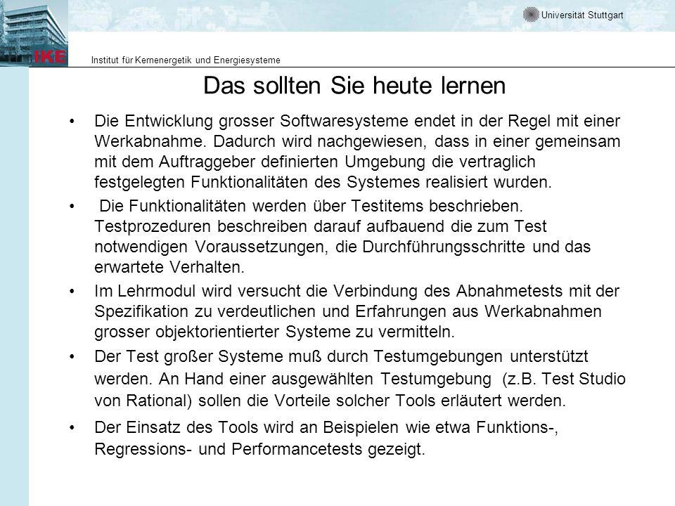 Universität Stuttgart Institut für Kernenergetik und Energiesysteme Das sollten Sie heute lernen Die Entwicklung grosser Softwaresysteme endet in der Regel mit einer Werkabnahme.