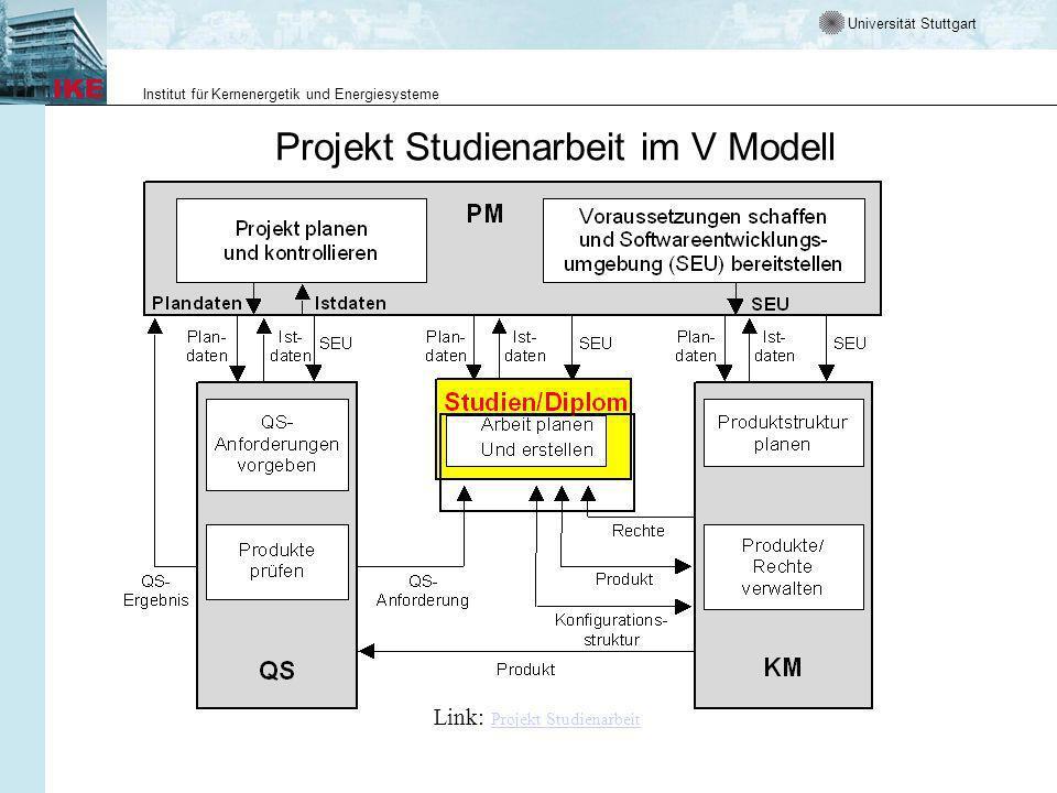 Universität Stuttgart Institut für Kernenergetik und Energiesysteme Projekt Studienarbeit im V Modell Link: Projekt Studienarbeit Projekt Studienarbeit