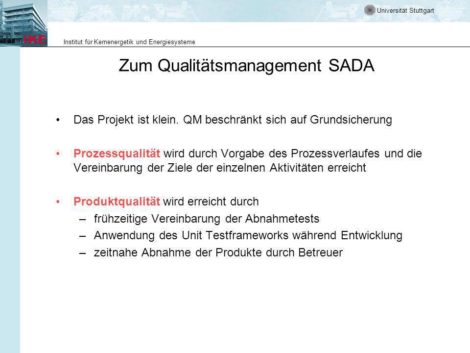 Universität Stuttgart Institut für Kernenergetik und Energiesysteme Zum Qualitätsmanagement SADA Das Projekt ist klein.